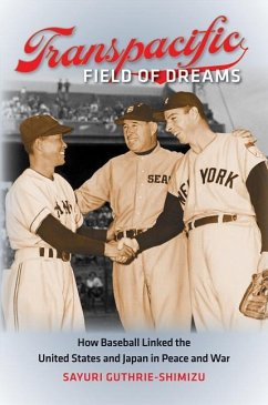 Transpacific Field of Dreams: How Baseball Linked the United States and Japan in Peace and War - Guthrie-Shimizu, Sayuri
