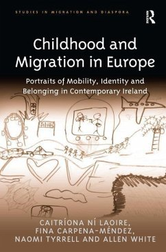 Childhood and Migration in Europe - Laoire, Caitriona Ni; Carpena-Mendez, Fina; Tyrrell, Naomi; White, Allen