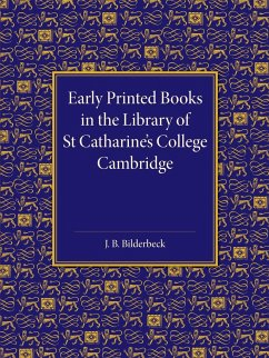 Early Printed Books in the Library of St Catharine's College Cambridge - Bilderbeck, J. B.