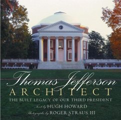 Thomas Jefferson: Architect: The Built Legacy of Our Third President - Howard, Hugh
