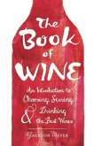 The Book of Wine: An Introduction to Choosing, Serving, and Drinking the Best Wines