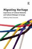 Migrating Heritage: Experiences of Cultural Networks and Cultural Dialogue in Europe