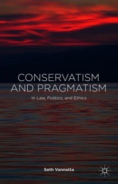Conservatism and Pragmatism: In Law, Politics, and Ethics - Vannatta, S.; Brennan, Timothy