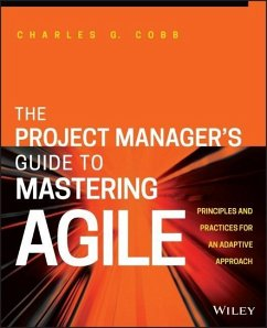 The Project Manager's Guide to Mastering Agile: Principles and Practices for an Adaptive Approach - Cobb, Charles G.
