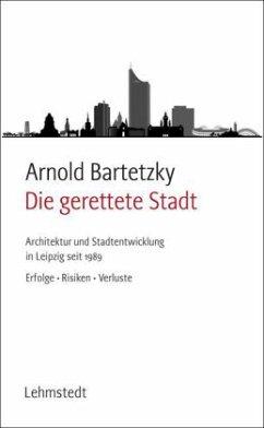 Die gerettete Stadt - Bartetzky, Arnold