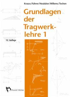Grundlagen der Tragwerklehre1 - Krauss, Franz; Führer, Wilfried; Neukäter, Hans Joachim; Willems, Claus-Christian; Techen, Holger