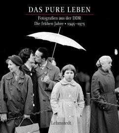 Das pure Leben. Die frühen Jahre 19451975