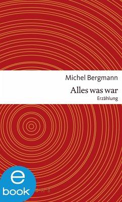 Alles was war (eBook, ePUB) - Bergmann, Michel