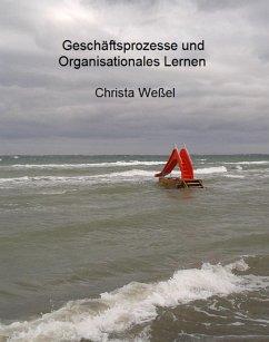 Geschäftsprozesse und Organisationales Lernen (eBook, ePUB) - Weßel, Christa