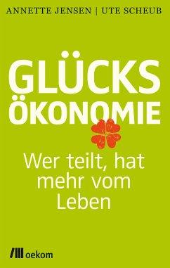 Glücksökonomie (eBook, PDF) - Scheub, Ute; Jensen, Annette
