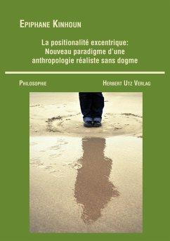La positionalité excentrique: Nouveau paradigme d'une anthropologie réaliste sans dogme (eBook, PDF) - Kinhoun, Epiphane