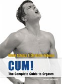 CUM! The Complete Guide to Orgasm (eBook, ePUB)