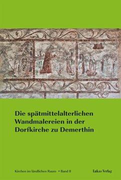 Die spätmittelalterlichen Wandmalereien in der Dorfkirche zu Demerthin (eBook, PDF)