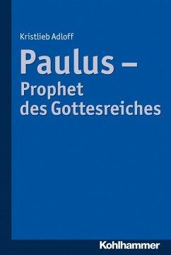 Paulus - Prophet des Gottesreiches (eBook, PDF) - Adloff, Kristlieb