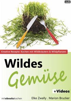 Wildes Gemüse (eBook, ePUB) - Elke Zwally; Marion Brucker