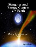 Stargates and Energy Centres On Earth - How to Locate and Use Them! (eBook, ePUB)