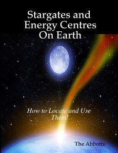 Stargates and Energy Centres On Earth - How to Locate and Use Them! (eBook, ePUB) - Abbotts, The