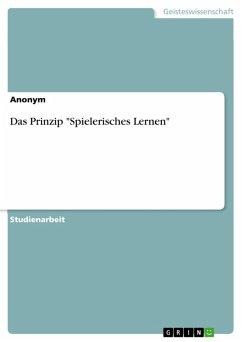 """Das Prinzip """"Spielerisches Lernen"""" (eBook, PDF)"""