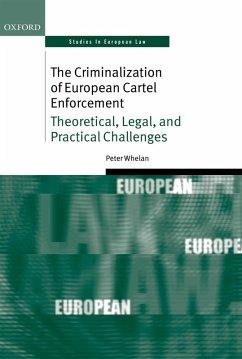 The Criminalization of European Cartel Enforcement (eBook, ePUB) - Whelan, Peter