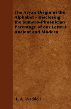 The Aryan Origin of the Alphabet - Disclosing the Sumero-Phoenician Parentage of Our Letters Ancient and Modern (eBook, ePUB) - Waddell, L. A.