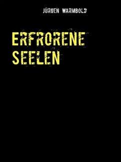 Erfrorene Seelen (eBook, ePUB) - Warmbold, Jürgen