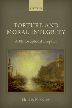 Torture and Moral Integrity (eBook, ePUB) - Kramer, Matthew H.