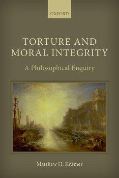 Torture and Moral Integrity (eBook, PDF) - Kramer, Matthew H.