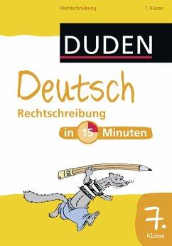 Deutsch in 15 Minuten - Rechtschreibung 7. Klasse (eBook, PDF) - Dudenredaktion