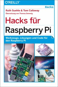 Hacks für Raspberry Pi (eBook, ePUB) - Callaway, Tom; Suehle, Ruth