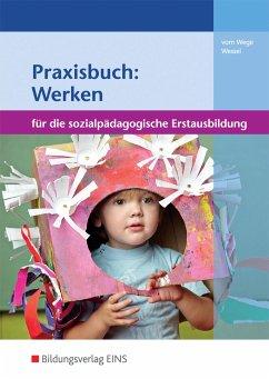 Praxisbuch: Werken in der sozialpädagogischen Erstausbildung - Vom Wege, Brigitte; Wessel, Mechthild
