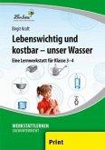 Lebenswichtig und kostbar - unser Wasser. Grundschule, Sachunterricht, Klasse 3-4