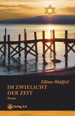 Im Zwielicht der Zeit - Wohlfeil, Ellinor