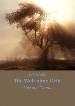 Die Welt ohne Geld (eBook, ePUB) - Silean, A. J.
