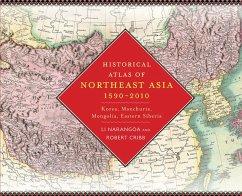 Historical Atlas of Northeast Asia, 1590-2010 (eBook, ePUB) - Li, Narangoa; Cribb, Robert