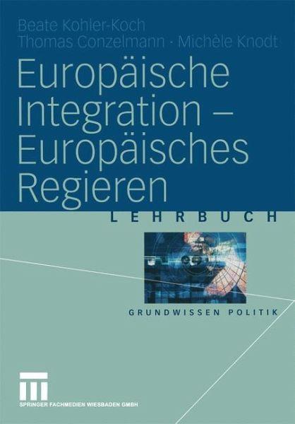 Europäische Integration - Europäisches Regieren - Kohler-Koch, Beate; Conzelmann, Thomas; Knodt, Michèle