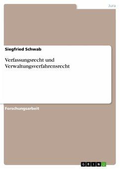 Verfassungsrecht und Verwaltungsverfahrensrecht - Schwab, Siegfried