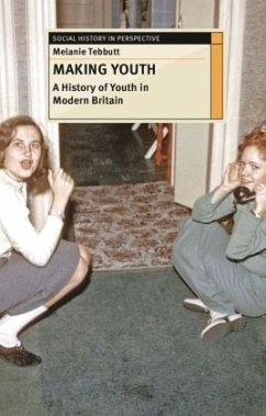Making Youth: A History of Youth in Modern Britain - Tebbutt, Melanie
