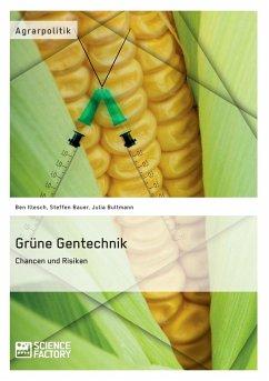 Grüne Gentechnik - Chancen und Risiken - Illesch, Ben; Bauer, Steffen; Bultmann, Julia