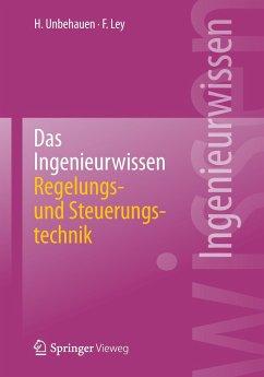 Das Ingenieurwissen: Regelungs- und Steuerungstechnik - Unbehauen, Heinz; Ley, Frank