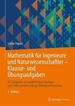 Mathematik für Ingenieure und Naturwissenschaftler - Klausur- und Übungsaufgaben - Papula, Lothar