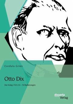 Otto Dix: Der Krieg 1923/24 - 50 Radierungen - Gries, Cordula