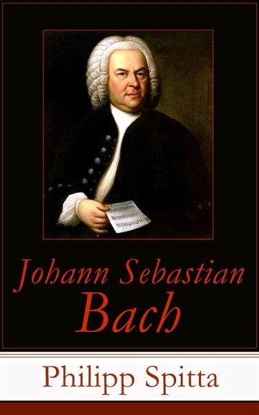 Johann Sebastian Bach (Vollständige Biographie) (eBook ...