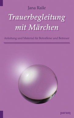 Trauerbegleitung mit Märchen (eBook, ePUB) - Raile, Jana