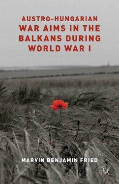 Austro-Hungarian War Aims in the Balkans during World War I (eBook, PDF)