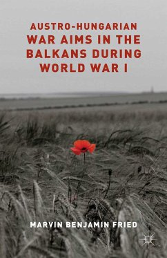 Austro-Hungarian War Aims in the Balkans during World War I (eBook, PDF) - Fried, M.