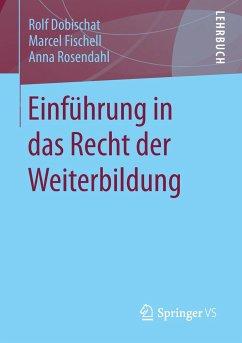 Einführung in das Recht der Weiterbildung - Dobischat, Rolf; Fischell, Marcel; Rosendahl, Anna