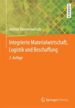 Integrierte Materialwirtschaft, Logistik und Beschaffung - Wannenwetsch, Helmut H.