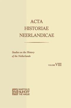 Acta Historiae Neerlandicae/Studies on the History of the Netherlands VIII
