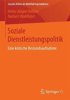 Soziale Dienstleistungspolitik - Dahme, Heinz-Jürgen;Wohlfahrt, Norbert