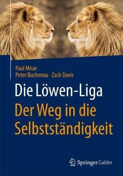 Die Löwen-Liga: Der Weg in die Selbstständigkeit - Misar, Paul;Buchenau, Peter;Davis, Zach